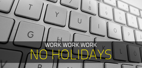 no holidays